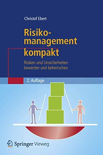 Risikomanagement kompakt: Risiken und Unsicherheiten bewerten und beherrschen (IT kompakt)