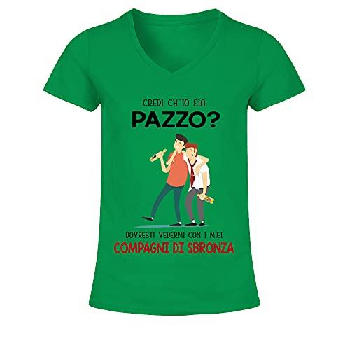 TEEZILY T-Shirt Collo a V Donna Credi ch'io Sia Pazza ? Dovresti vedermi con Le Mie compagne di sbronza - Verde Irlandese - M