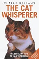 The Cat Whisperer by Claire Bessant(2003-11-22)