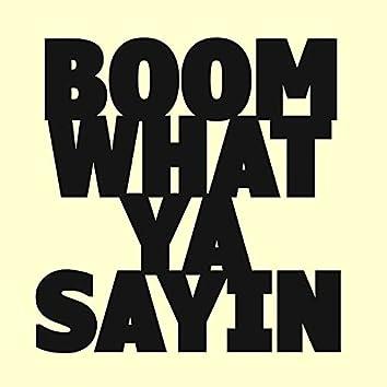 Boom What Ya Saying