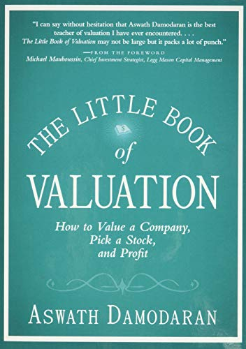 The Little Book of Valuation: How to Value a Company, Pick a...