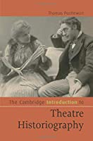 The Cambridge Introduction to Theatre Historiography (Cambridge Introductions to Literature)