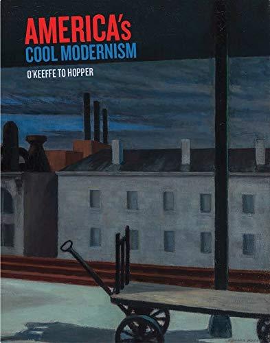 America's Cool Modernism: O'Keeffe to Hopper