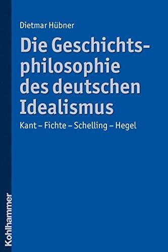 Die Geschichtsphilosophie des deutschen Idealismus: Kant - Fichte - Schelling - Hegel