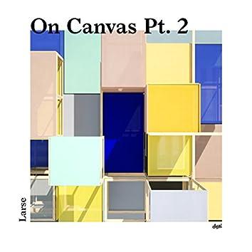 On Canvas, Pt. 2