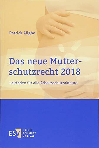 Das neue Mutterschutzrecht 2018: Leitfaden für alle Arbeitsschutzakteure