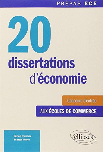 20 Dissertations d'Économie Concours d'Entrée aux Écoles de Commerce Prépas ECE