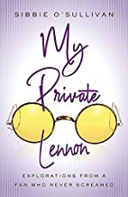 My Private Lennon: Explorations from a Fan Who Never Screamed (21st Century Essays)