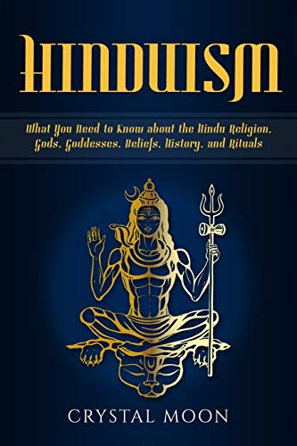 Hinduism: What You Need to Know about the Hindu Religion, Gods, Goddesses, Beliefs, History, and Rituals
