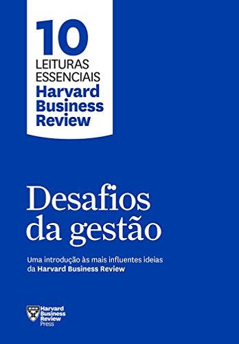 Desafios da gestão (10 leituras essenciais - HBR): Uma introdução às mais influentes ideias da Harvard Business Review