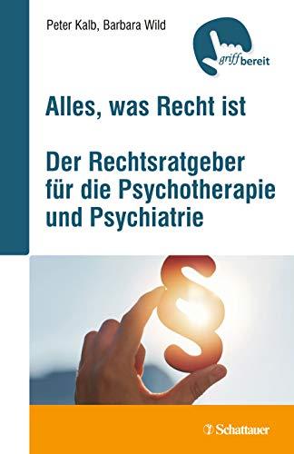 Alles, was Recht ist: Der Rechtsratgeber für die Psychotherapie und Psychiatrie