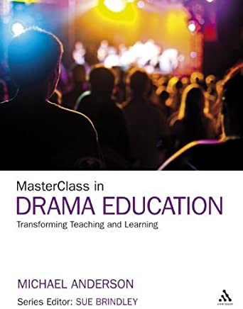 MasterClass in Drama Education: Transforming Teaching and Learning by Michael Anderson(2012-02-02)