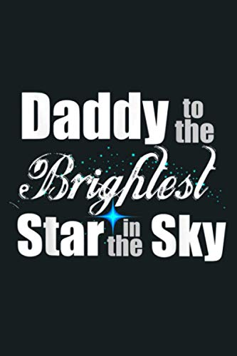 Mens Daddy To The Brightest Star In The Sky Infant Loss Awareness: Notebook Planner -6x9 inch Daily Planner Journal, To Do List Notebook, Daily Organizer, 114 Pages
