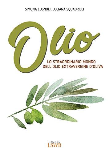 Olio - Lo straordinario mondo dell'olio extravergine di oliva