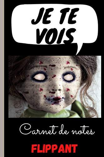 JE TE VOIS: Carnet de notes flippant avec poupée terrifiante, comportant 100 pages lignées à remplir, format de 6*9 pouces avec une couverture très ... avoir peur, cadeau terrifiant Halloween.