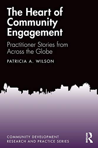 Compare Textbook Prices for The Heart of Community Engagement: Practitioner Stories from Across the Globe Community Development Research and Practice Series 1 Edition ISBN 9780367175825 by Wilson, Patricia A.
