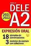 Supera el DELE A2 2021 - DELE A2 2022 - EXPRESIÓN ORAL: 18 ejemplos de conversaciones, 3 modelos de...