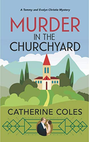 Murder in the Churchyard: A 1920s cozy mystery (A Tommy & Evelyn Christie Mystery Book 3) by [Catherine Coles]