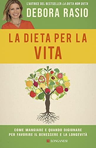 La dieta per la vita: Come alimentazione, movimento, sonno e ambiente ci fanno vivere meglio