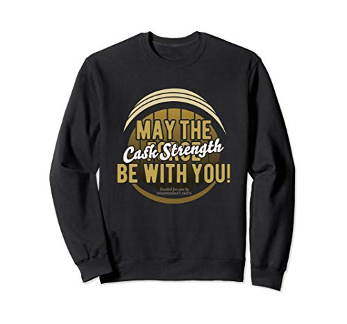 Whisky Design May The Cask Strength Be With You! Whisky Sweatshirt