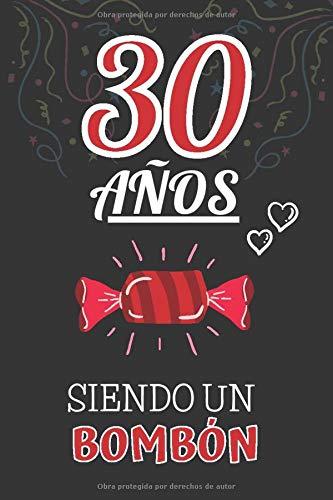 30 Años Siendo un BOMBÓN: Regalo de 30 cumpleaños para Mujer y Hombre ~ Regalo 30 años Original Divertido y Especial para los Treinta ~ Libreta de Notas