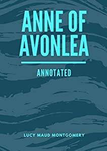 Anne of Avonlea: Lucy Maud Montgomery (novel Literature story) [Annotated] (English Edition)