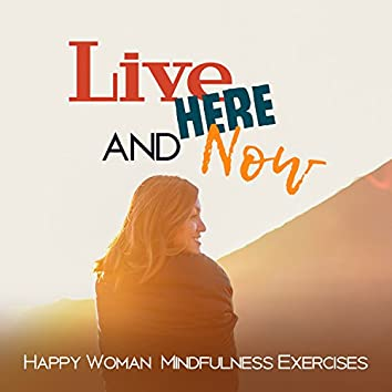Live Here and Now: Happy Woman Mindfulness Exercises, Positive Thinking, Energetic Meditation, Inner Peace