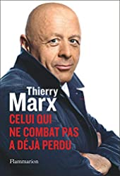 Celui qui ne combat pas a déjà perdu de Thierry Marx