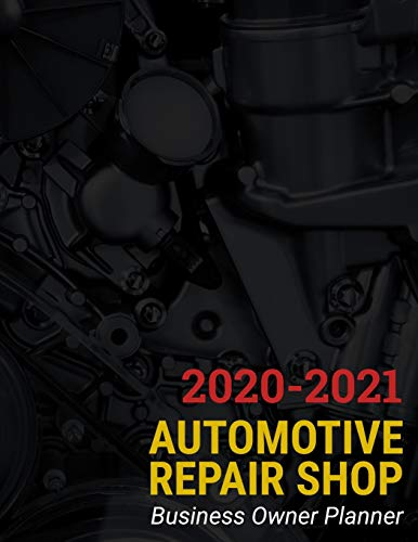 Automotive Repair Shop Business Owner Planner: 2020-2021 Business Planner and Organizer with Goals, Sales, Expenses, Marketing, Vendors, Employees, and More