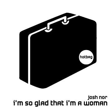 I'm So Glad That I'm A Woman