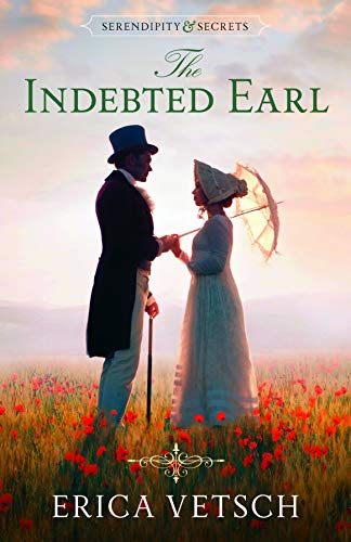 The Indebted Earl (Serendipity & Secrets Book 3) by [Erica Vetsch]