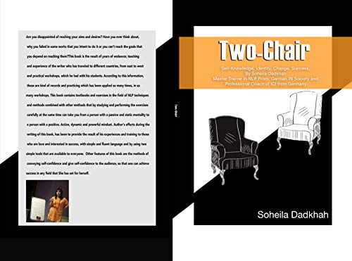 Two-Chair: Self-Knowledge, Identity, Change, Success. By Soheila Dadkhah International Master Trainer in NLP from German IN Society and Professional Coach of ICI from Germany (English Edition)