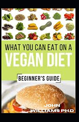 VEGAN DIET: WHAT YOU CAN EAT ON A VEGAN DIET FOR BEGINNER'S GUIDE