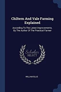 Chiltern and Vale Farming Explained: According to the Latest Improvements. by the Author of the Practical Farmer