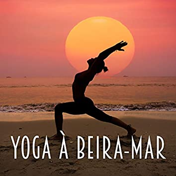 Yoga à Beira-Mar - Sons Curativos da Natureza que Funcionam Muito bem como Pano de Fundo para a Prática de Asanas e Meditação, Concentração Profunda, Saudação ao Sol
