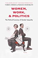 Women, Work, and Politics: The Political Economy of Gender Inequality (The Institution for Social and Policy Studies)