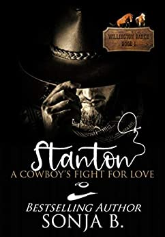 Stanton, A Cowboy's Fight For Love: Willington Ranch Series by [Sonja B.]