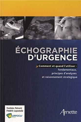 Echographie d'urgence : Comment et quand l'utiliser : fondamentaux, principes d'analyses et raisonnement stratégique