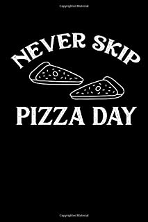 Never Skip Pizza Day: A Blank Lined 120 Page 6X9 Journal For Pizza Lovers