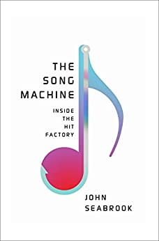 The Song Machine: Inside the Hit Factory by [John Seabrook]