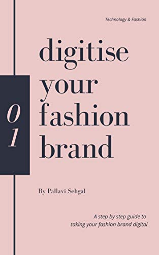 Digitise Your Fashion Brand : A step by step guide to taking your fashion brand digital (Lifecycle of taking your fashion brand digital from a technology perspective Book 1)