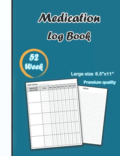 Medication log book 52 Week: 52-Week Daily Medication Chart Book, Monday to Sunday Medication Record Book, Medicine Dosage Record Book, (Medical Notebooks), Size 8.5