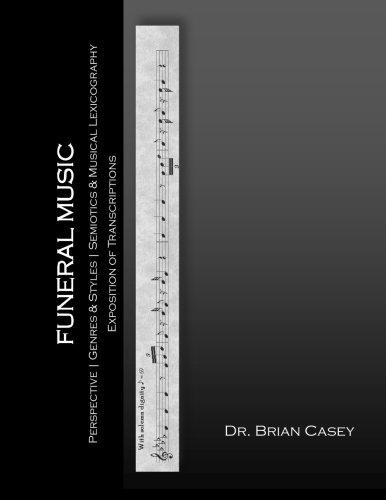 Compare Textbook Prices for Funeral Music: Perspective, Genres & Styles, Semiotics & Musical Lexicography, Exposition of Transcriptions 2 Edition ISBN 9781522982135 by Brian Casey