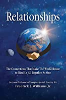 Relationships: The Connections That Make The World Rotate to Bind Us All Together As One