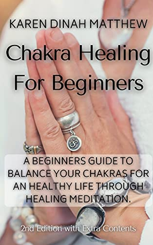 Chakra Healing For Beginners: A Beginners Guide to Balance Your Chakras for an Healthy Life Through Healing Meditation.