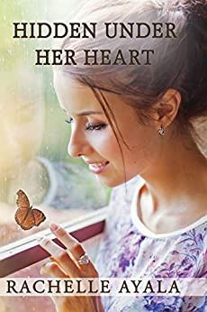 Hidden Under Her Heart (Chance for Love Book 2) by [Rachelle Ayala]
