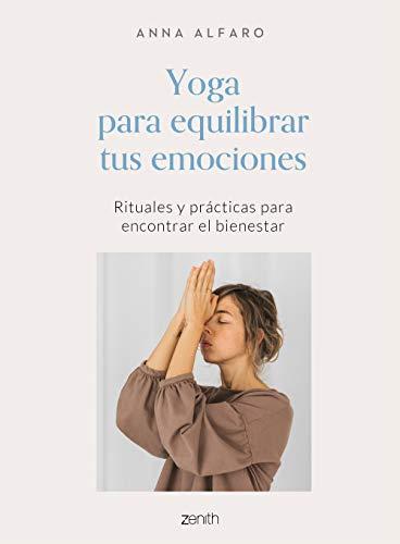 Yoga para equilibrar tus emociones: Rituales y prácticas para encontrar el bienestar (Salud y Bienestar)