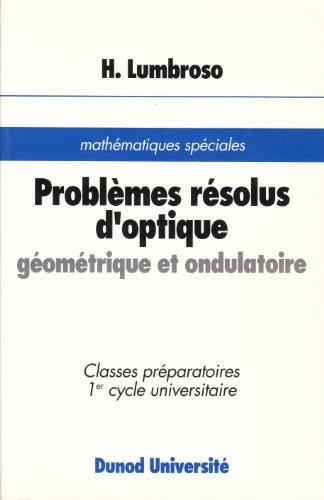 Problèmes résolus d'optique géométrique et ondulatoire