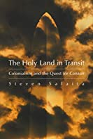 The Holy Land in Transit: Colonialism And the Quest for Canaan (Middle East Studies Beyond Dominant Paradigms)