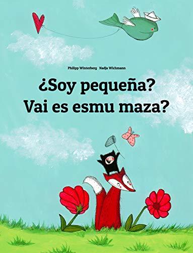 ¿Soy pequeña? Vai es esmu maza?: Libro infantil ilustrado español-letón (Edición bilingüe) (El cuento que puede leerse en cualquier país del mundo)
